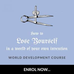Worldbuilding Course - How to Lose Yourself in a World of Your Own Invention